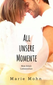 New Adult Reihe: All unsere Momente - New Adult Liebesroman von Marie Mohn