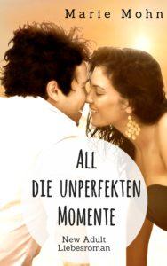 New Adult Reihe: Alle Momente. Buch 2: All die unperfekten Momente - New Adult Liebesroman von Marie Mohn