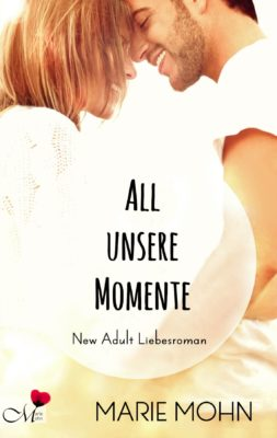 Cover des New Adult Romans All unsere Momente