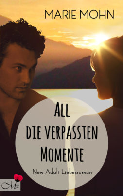 New Adult Reihe Alle Momente Teil 3
